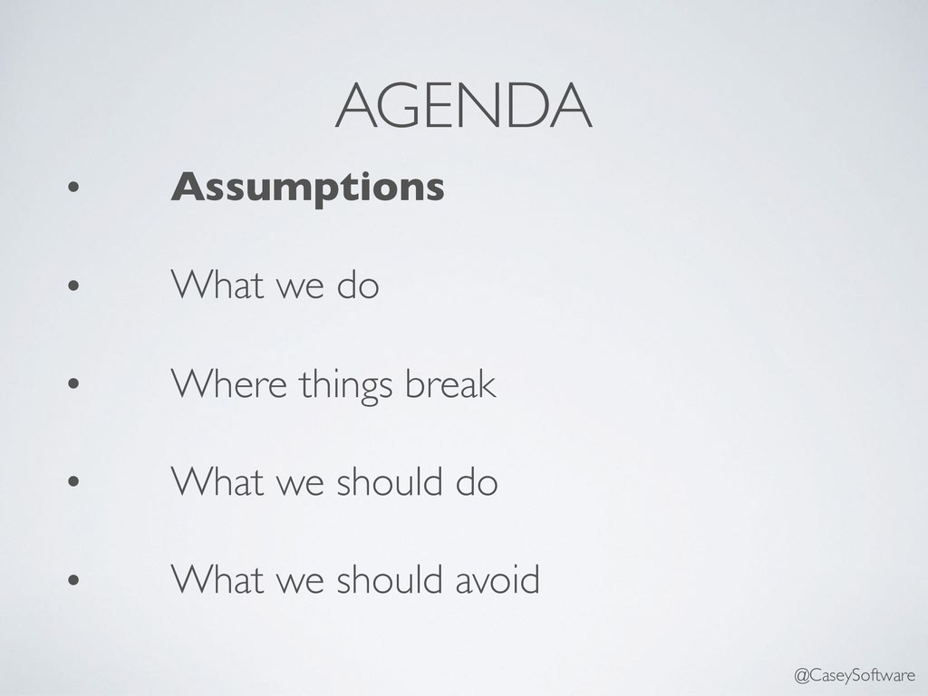 AGENDA • Assumptions • What we do • Where thing...