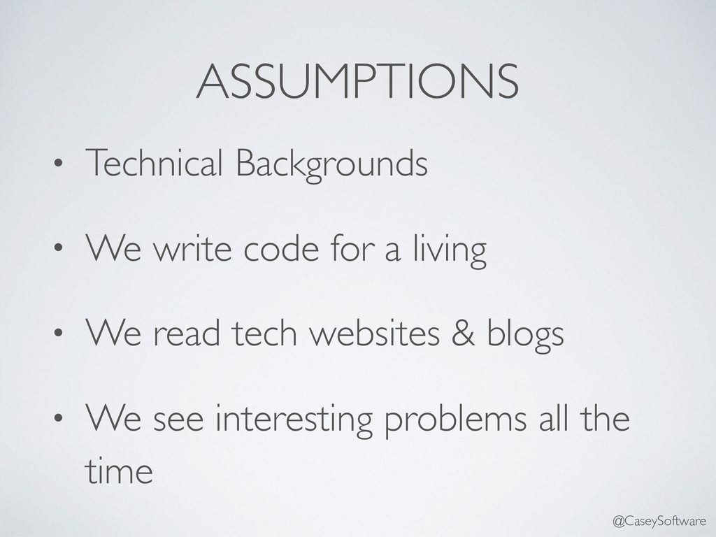 ASSUMPTIONS • Technical Backgrounds • We write ...