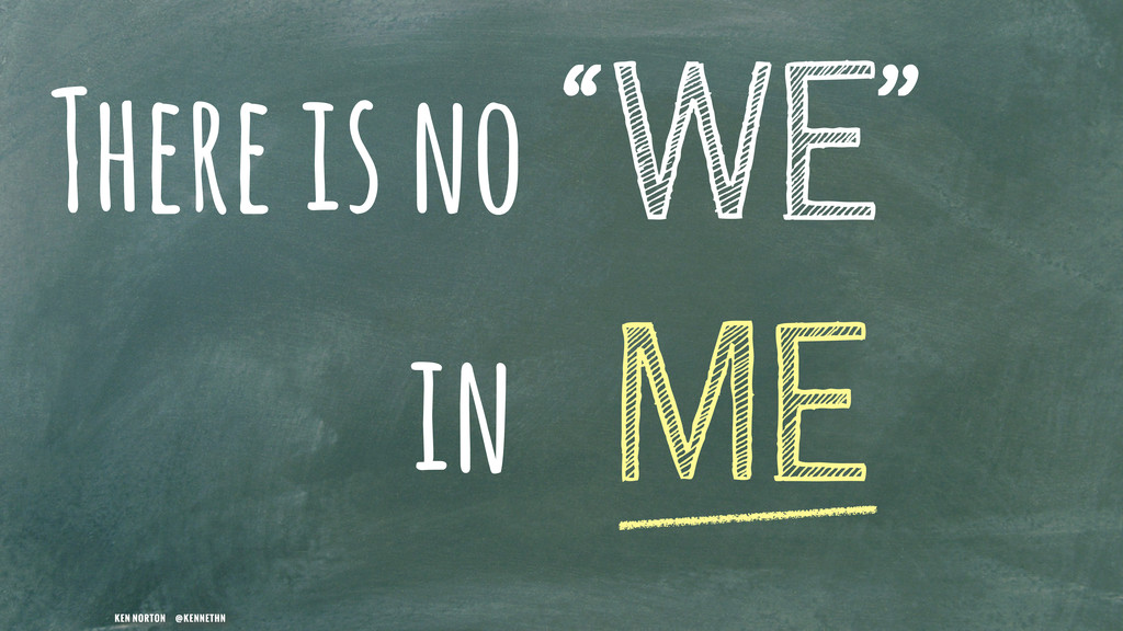 """KEN NORTON @KENNETHN WE There is no ME in """" """""""