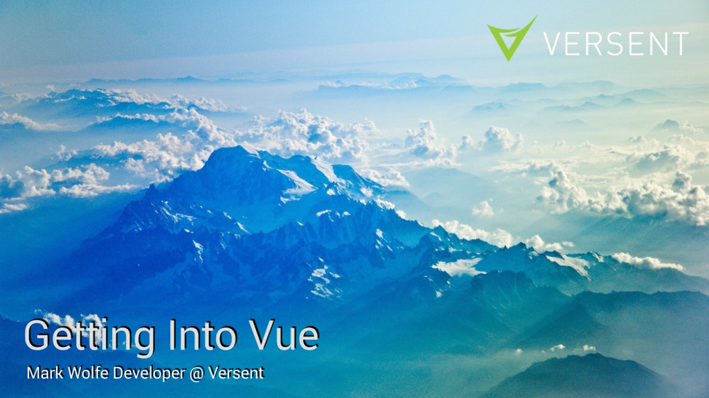 Getting Into Vue Mark Wolfe Developer @ Versent
