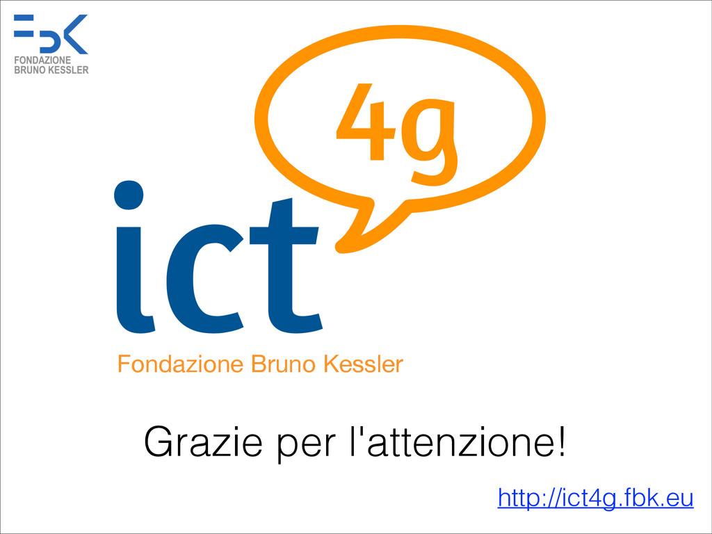 Grazie per l'attenzione! ict4g ict4g Fondazione...