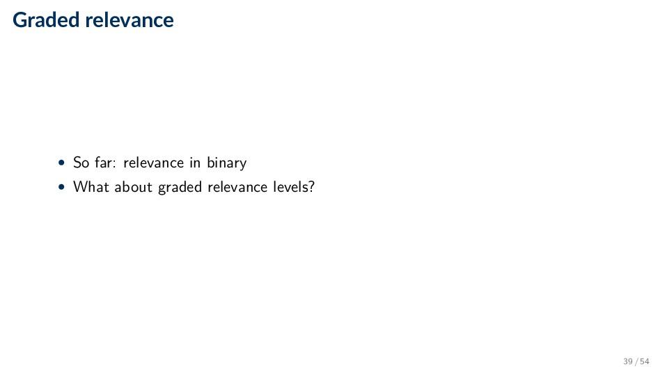 Graded relevance • So far: relevance in binary ...