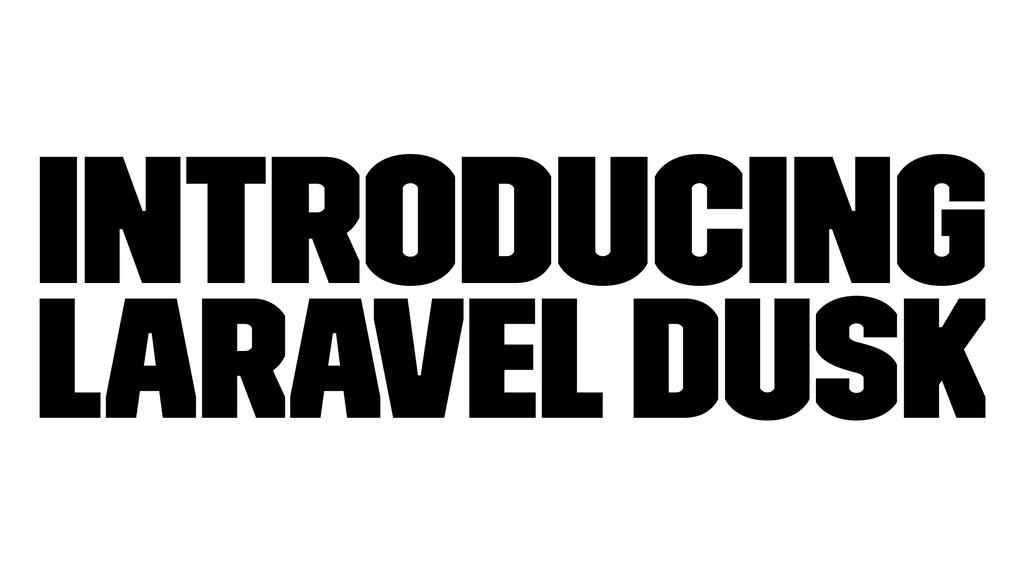 Introducing Laravel Dusk