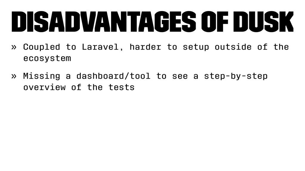 Disadvantages of Dusk » Coupled to Laravel, har...