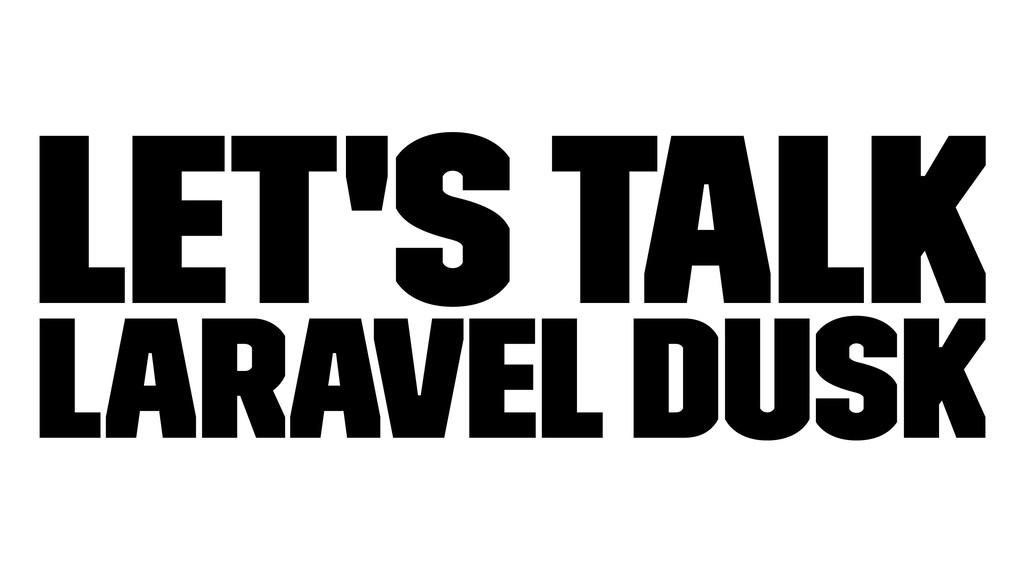 Let's talk Laravel Dusk
