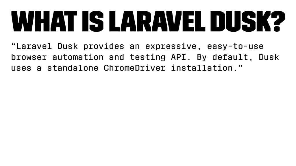 """What is Laravel Dusk? """"Laravel Dusk provides an..."""