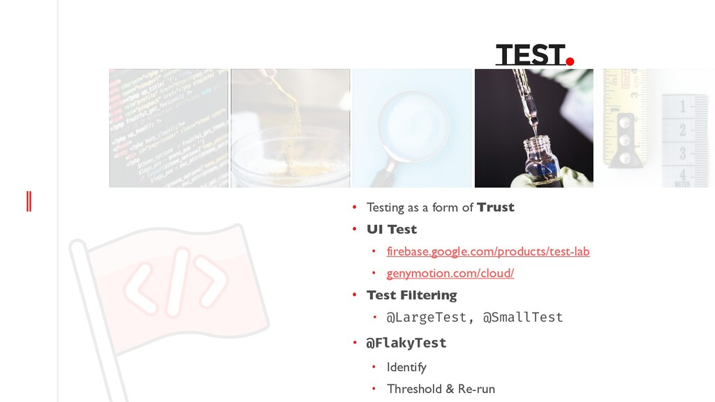 TEST. • Testing as a form of Trust • UI Test • ...