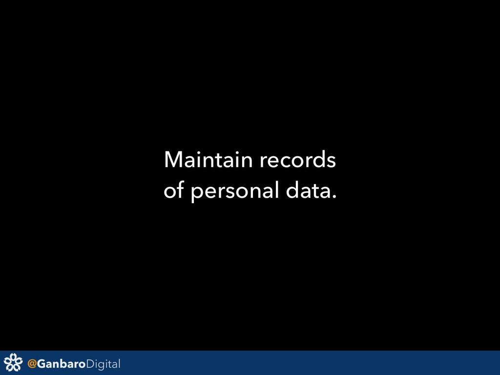 @GanbaroDigital Maintain records of personal da...