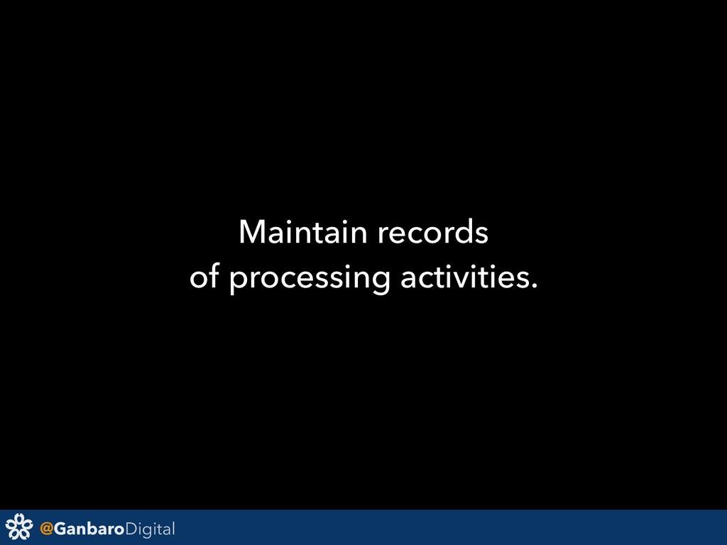 @GanbaroDigital Maintain records of processing ...