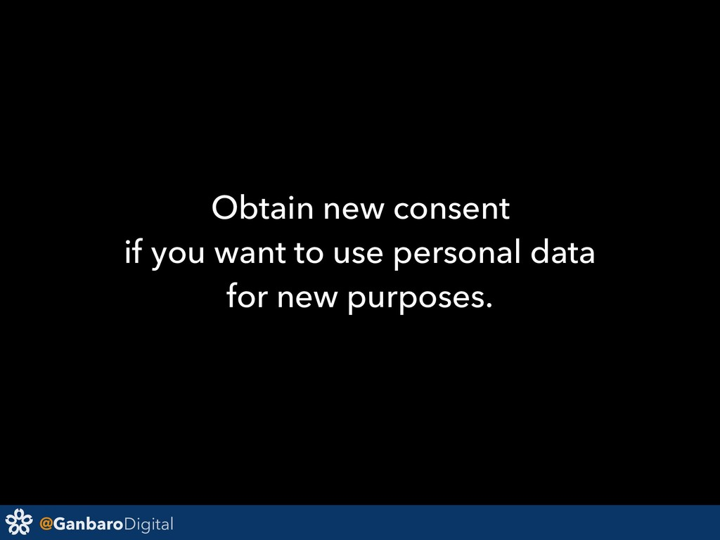 @GanbaroDigital Obtain new consent if you want ...