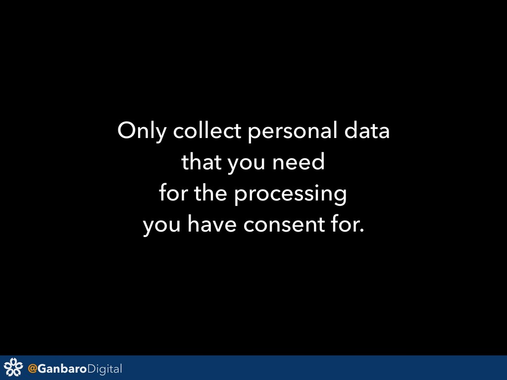 @GanbaroDigital Only collect personal data that...