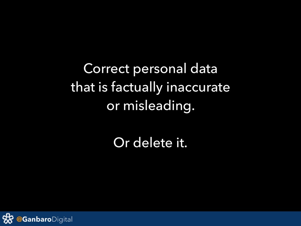 @GanbaroDigital Correct personal data that is f...