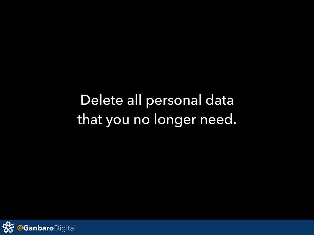 @GanbaroDigital Delete all personal data that y...