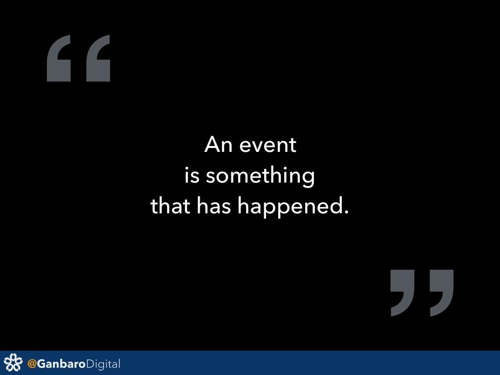 "@GanbaroDigital "" An event is something that ha..."
