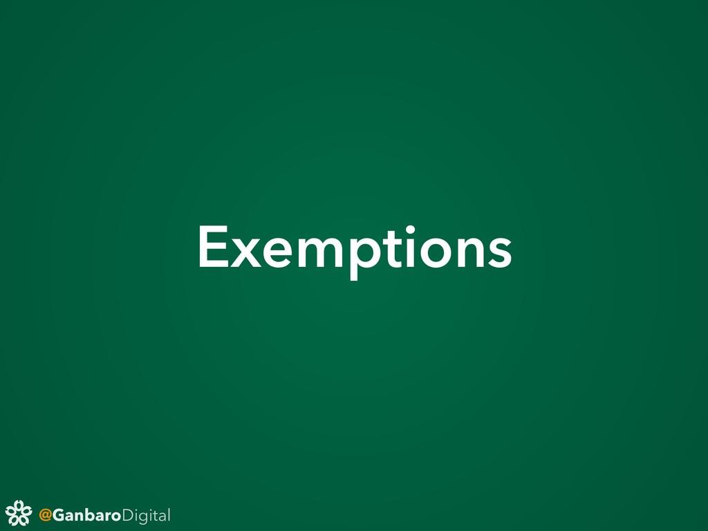 @GanbaroDigital Exemptions