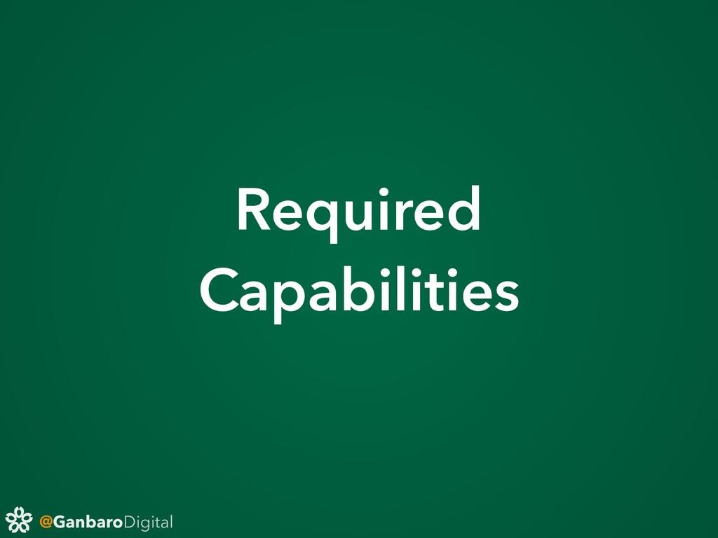 @GanbaroDigital Required Capabilities