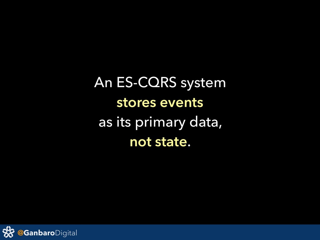 @GanbaroDigital An ES-CQRS system stores events...