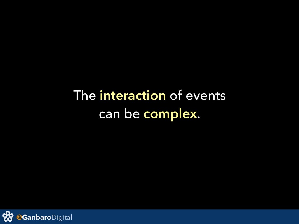 @GanbaroDigital The interaction of events can b...