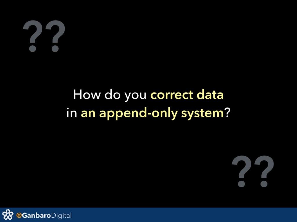 @GanbaroDigital ?? ?? How do you correct data i...