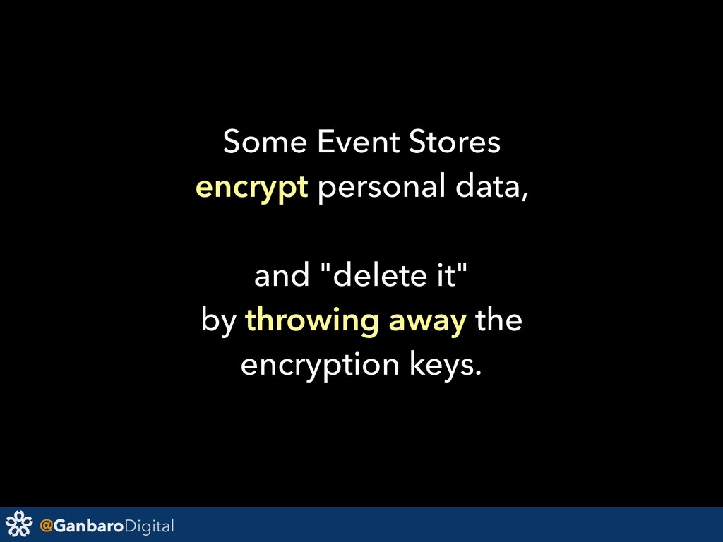 @GanbaroDigital Some Event Stores encrypt perso...