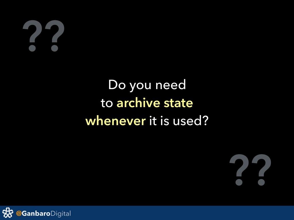 @GanbaroDigital ?? ?? Do you need to archive st...