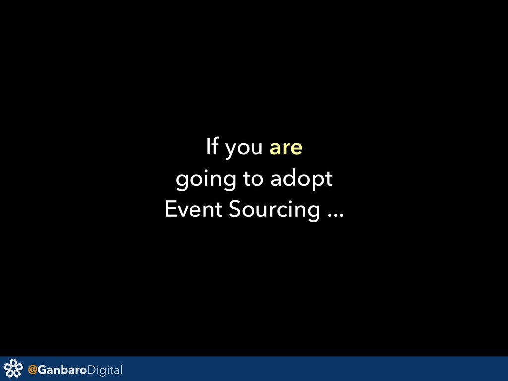 @GanbaroDigital If you are going to adopt Event...