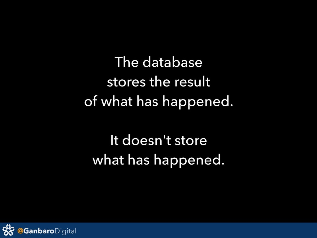 @GanbaroDigital The database stores the result ...