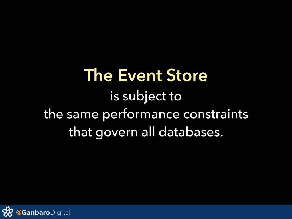 @GanbaroDigital The Event Store is subject to t...