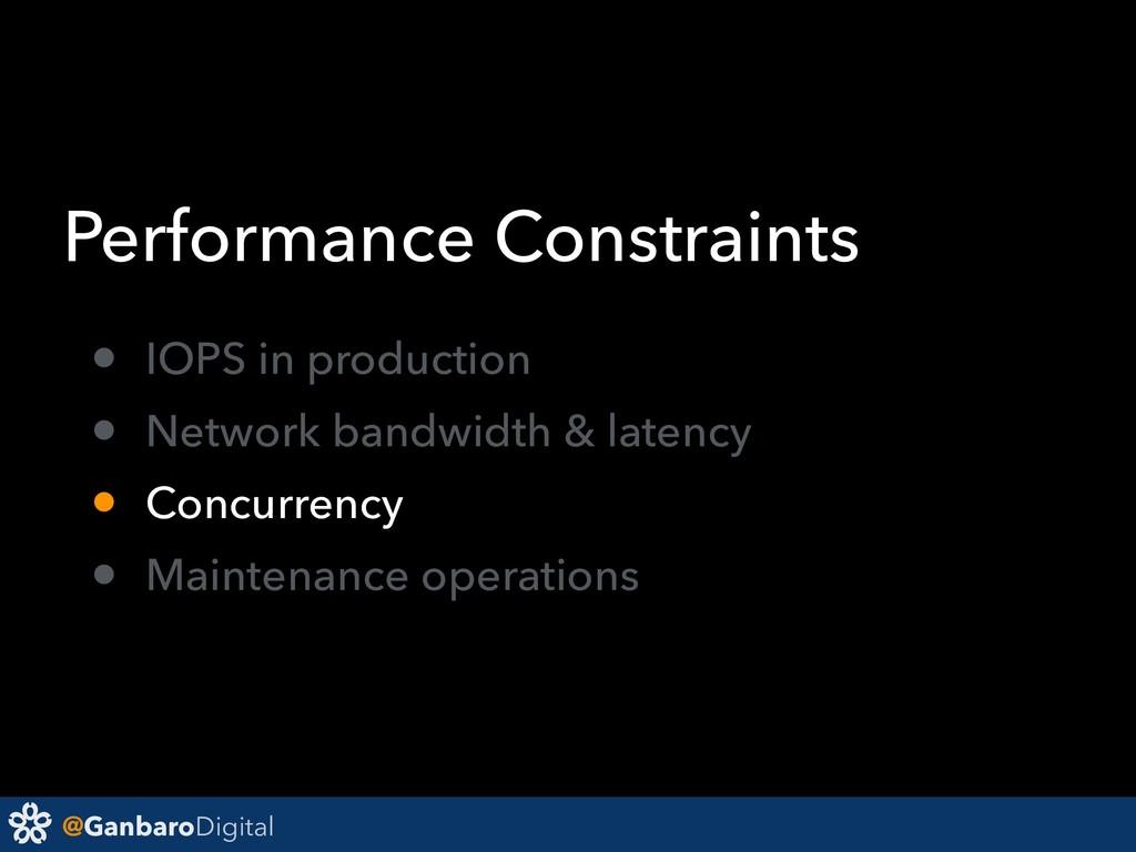@GanbaroDigital Performance Constraints • IOPS ...