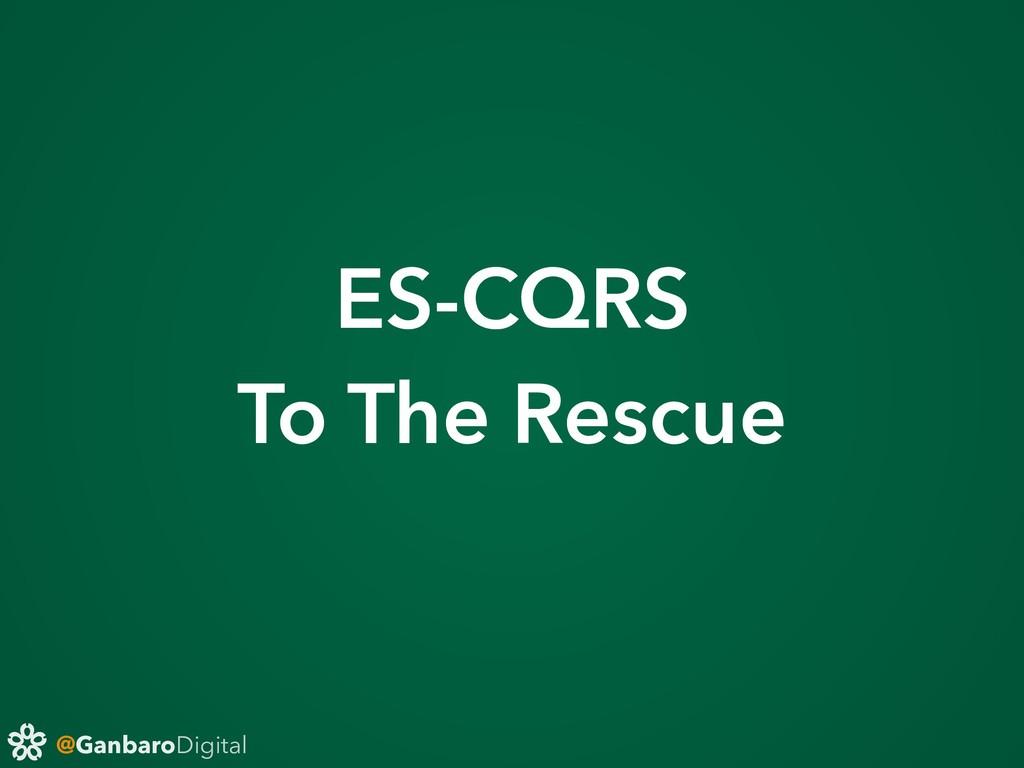 @GanbaroDigital ES-CQRS To The Rescue