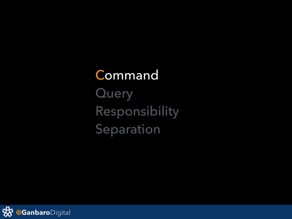 @GanbaroDigital Command Query Responsibility Se...