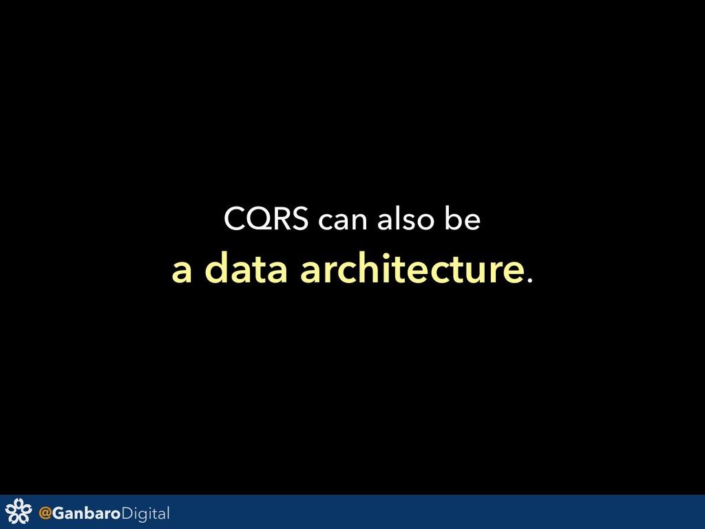 @GanbaroDigital CQRS can also be a data archite...