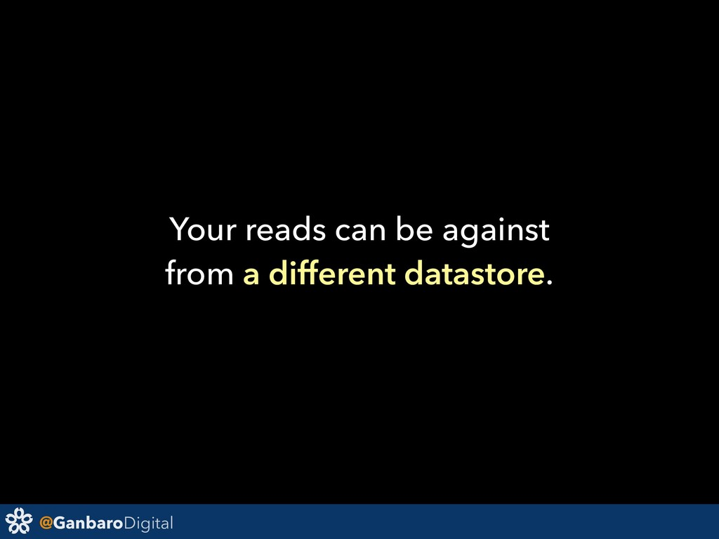 @GanbaroDigital Your reads can be against from ...