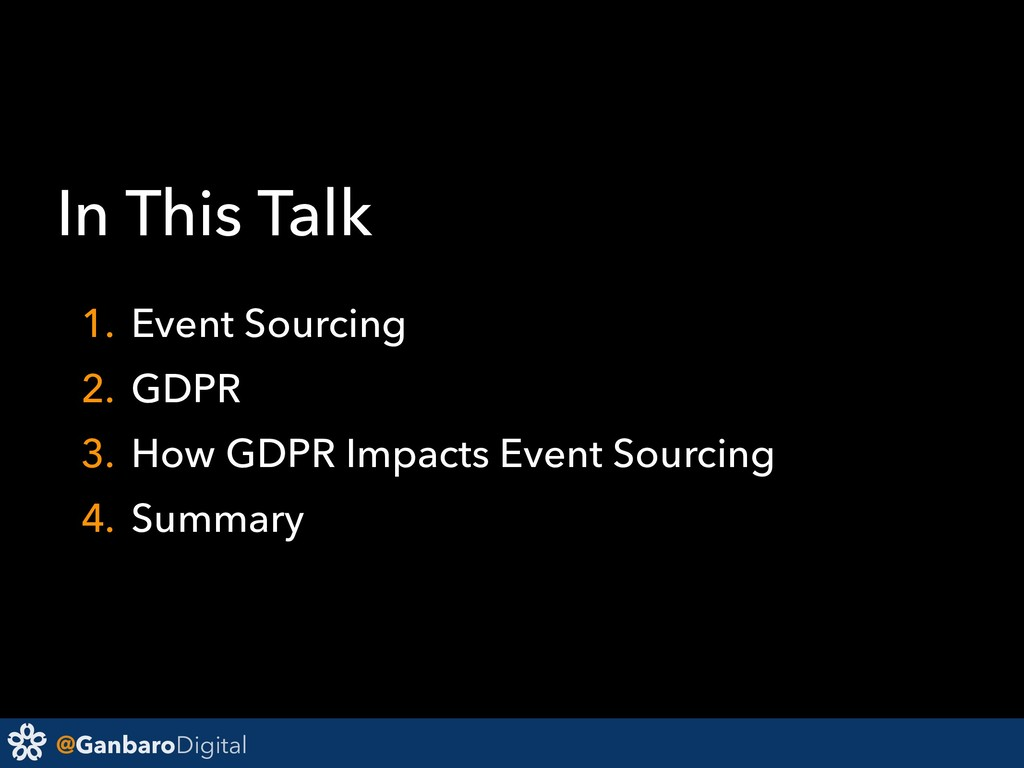 @GanbaroDigital In This Talk 1. Event Sourcing ...