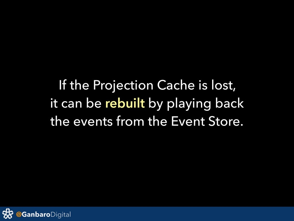 @GanbaroDigital If the Projection Cache is lost...