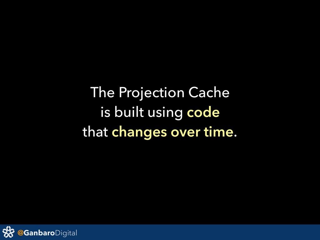 @GanbaroDigital The Projection Cache is built u...