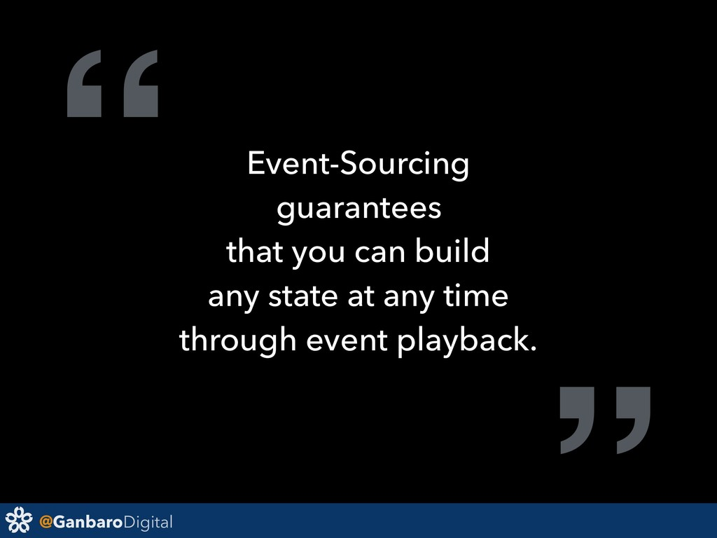 "@GanbaroDigital "" Event-Sourcing guarantees tha..."