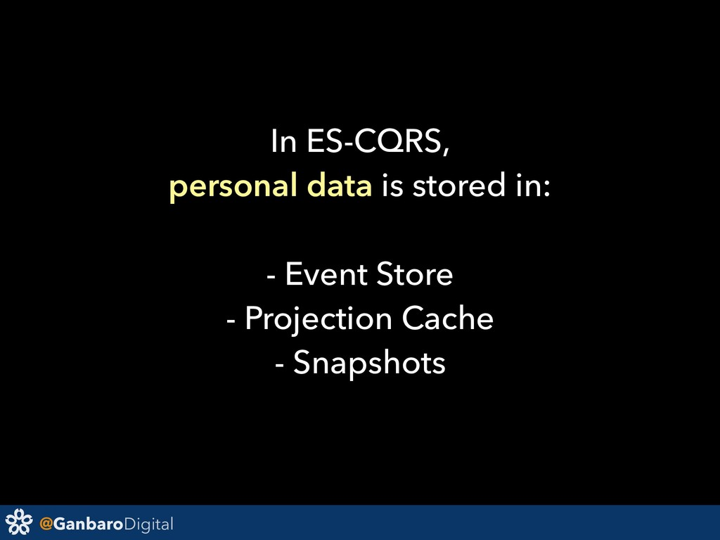 @GanbaroDigital In ES-CQRS, personal data is st...