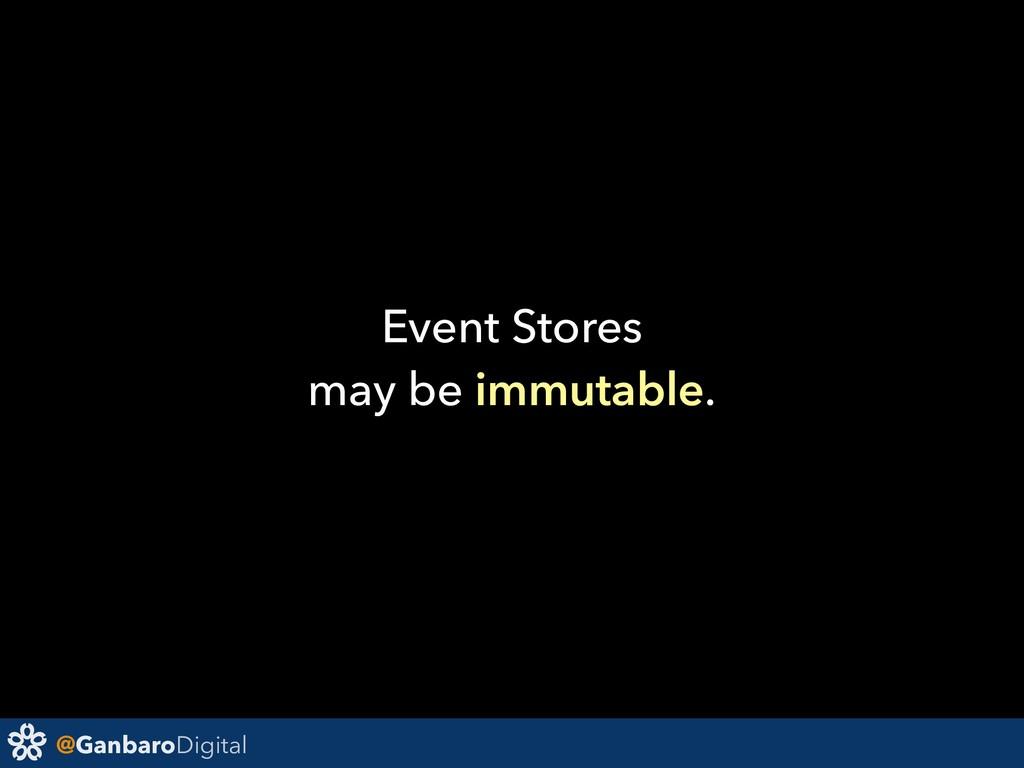 @GanbaroDigital Event Stores may be immutable.