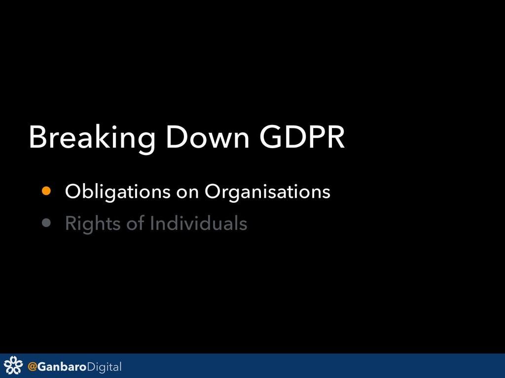 @GanbaroDigital Breaking Down GDPR • Obligation...