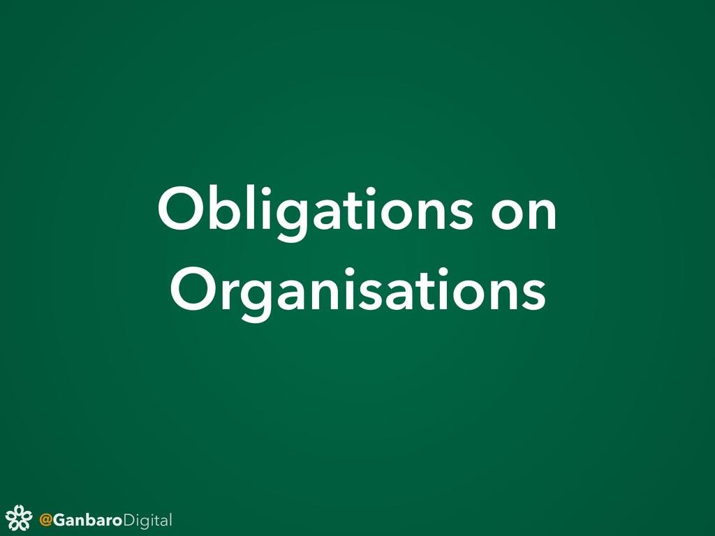@GanbaroDigital Obligations on Organisations