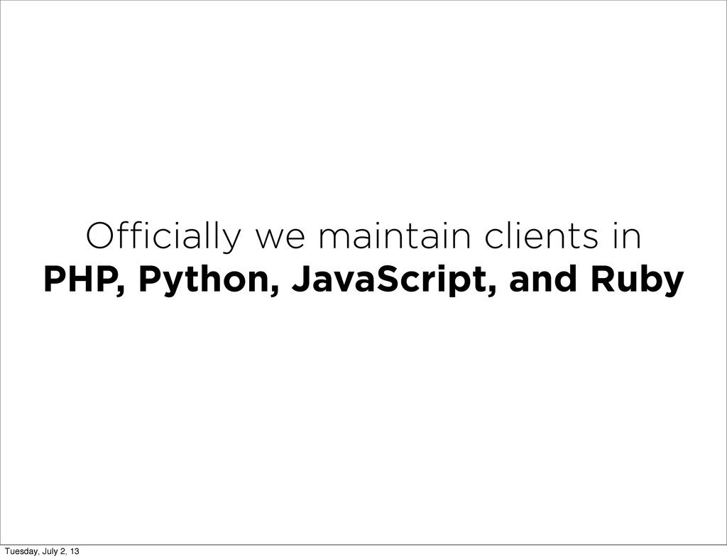 Officially we maintain clients in PHP, Python, Ja...