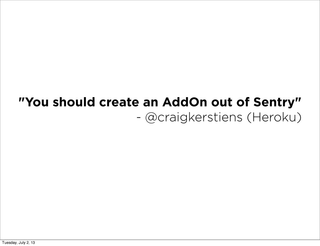 """You should create an AddOn out of Sentry"" - @c..."