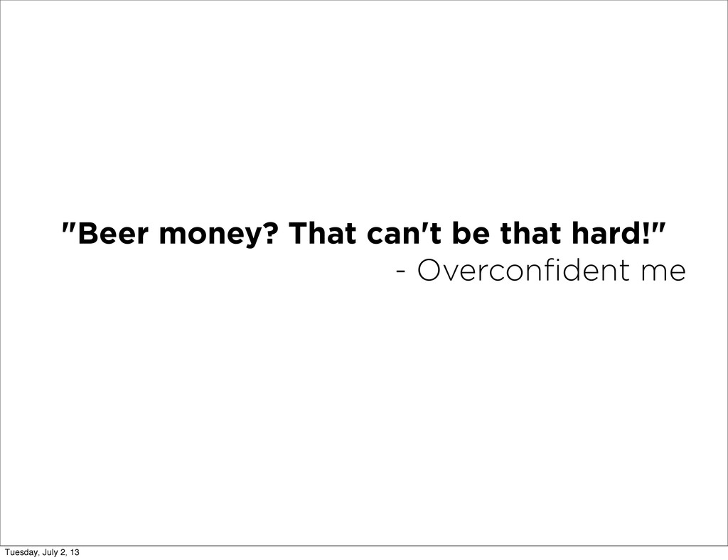 """Beer money? That can't be that hard!"" - Overco..."