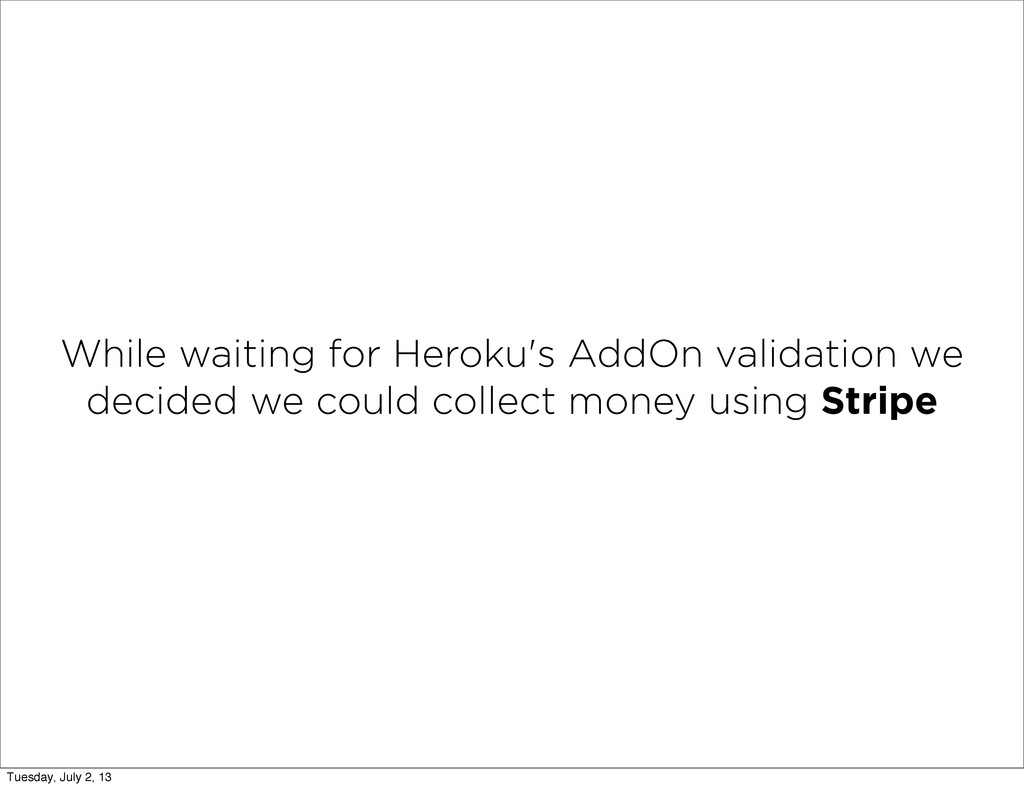 While waiting for Heroku's AddOn validation we ...