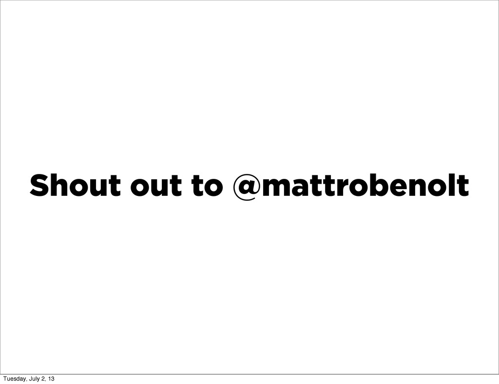 Shout out to @mattrobenolt Tuesday, July 2, 13