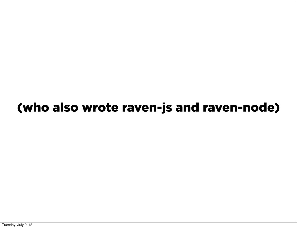 (who also wrote raven-js and raven-node) Tuesda...