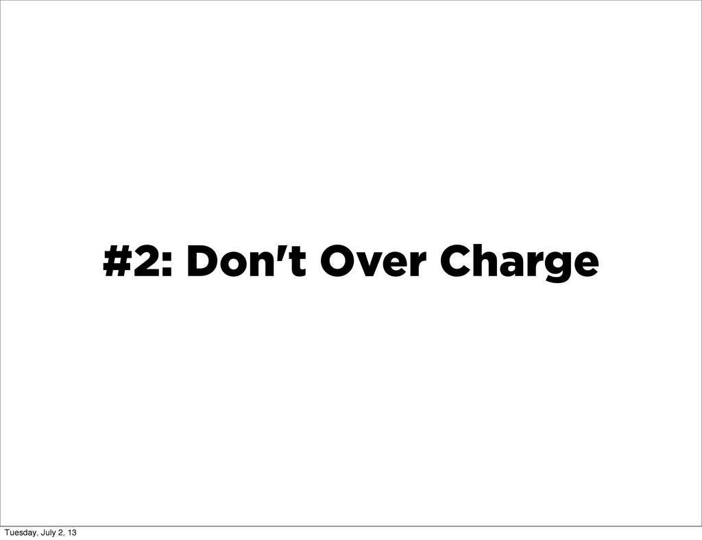 #2: Don't Over Charge Tuesday, July 2, 13