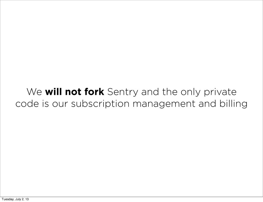 We will not fork Sentry and the only private co...