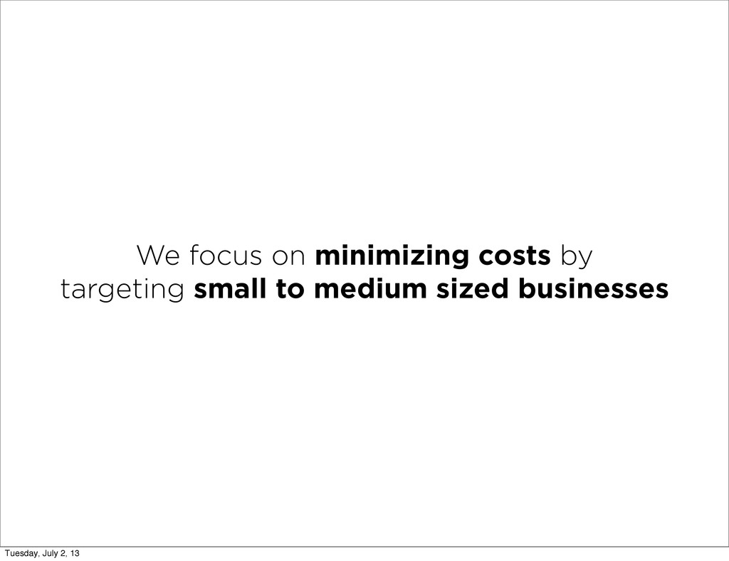 We focus on minimizing costs by targeting small...